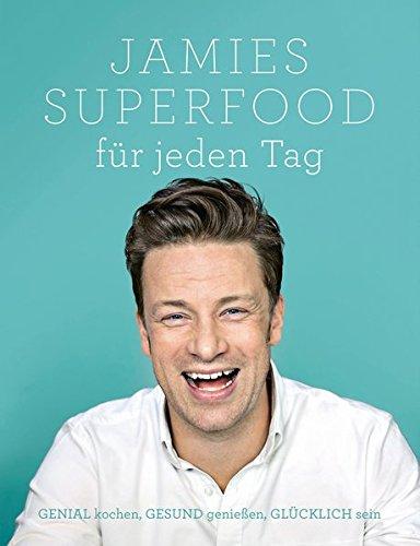 Jamies-Superfood-fr-jeden-Tag-GENIAL-kochen-GESUND-genieen-GLCKLICH-sein-0